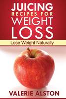 Juicing Recipes for Weight Loss: Lose...