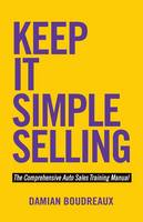 Keep It Simple Selling: The...
