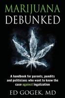 Marijuana Debunked: A Handbook for...