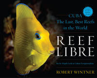 Reef Libre: Cuba-The Last, Best Reefs...