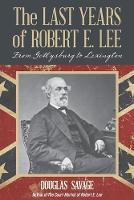 The Last Years of Robert E. Lee: From...