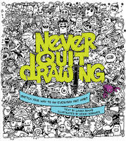 Never Quit Drawing: Sketch Your Way ...