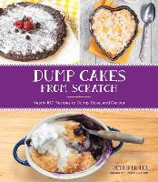 Dump Cakes from Scratch: Nearly 100...
