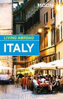 Moon Living Abroad Italy, 4th Edition