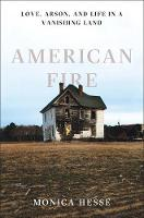 American Fire: Love, Arson, and Life...