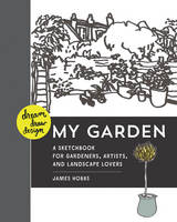 Dream, Draw, Design My Garden: A...