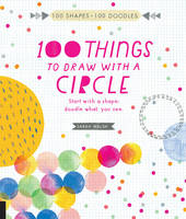 100 Things to Draw with a Circle:...