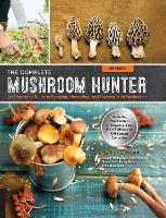 The Complete Mushroom Hunter:...
