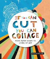 If You Can Cut, You Can Collage: From...