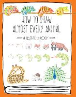 How to Draw Almost Every Animal: An...