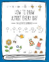 How to Draw Almost Every Day: An...