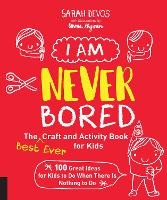 I Am Never Bored: The Best Ever Craft...