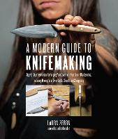 A Modern Guide to Knifemaking:...