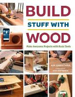 Build Stuff with Wood: Make Awesome...