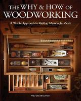 The Why & How of Woodworking: A ...
