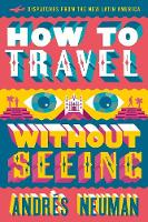 How to Travel Without Seeing:...