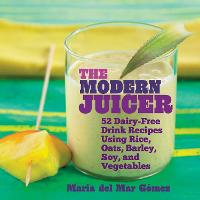 The Modern Juicer: 52 Dairy-Free ...
