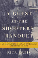 A Guest at the Shooters' Banquet: My...