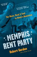 Memphis Rent Party: The Blues, Rock &...