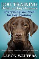 Dog Training Bible for Dog Owners:...