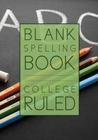 Blank Spelling Book: College Ruled