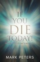 If You Die Today!: Where Will You Be...