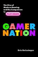 Gamer Nation: The Rise of Modern...