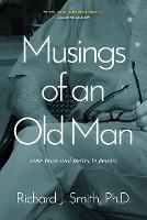 Musings of an Old Man: Some Prose and...
