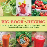 The Big Book of Juicing: 150 of the...
