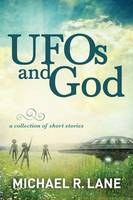 UFOs and God: A Collection of Short...