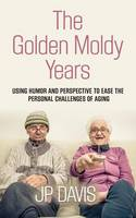 The Golden Moldy Years: Using Humor &...