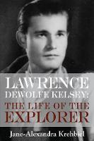 Lawrence DeWolfe Kelsey: The Life of...
