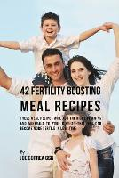 42 Fertility Boosting Meal Recipes:...