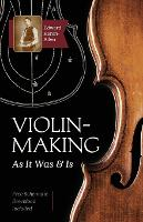 Violin-Making: As It Was and Is: ...