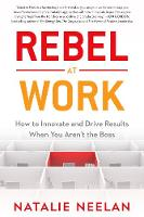 Rebel at Work: How to Innovate and...