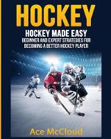 Hockey: Hockey Made Easy: Beginner ...