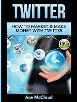 Twitter: How to Market & Make Money...