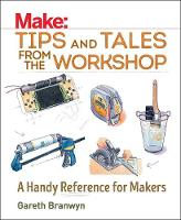 Make: Tips and Tales from the Workshop