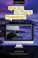 How Do I Do That in Photoshop?: The...