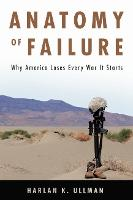 Anatomy of Failure: Why America Loses...