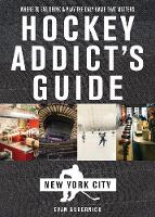 Hockey Addict`s Guide New York City -...