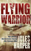 Flying Warrior: My Life as a Naval...
