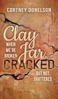 Clay Jar, Cracked: When We Are Broken...