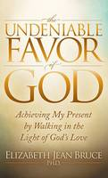 The Undeniable Favor of God: ...