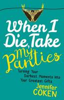 When I Die, Take My Panties: Turning...