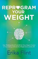 Reprogram Your Weight: Stop Thinking...