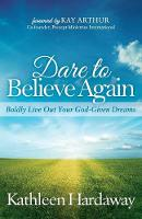 Dare to Believe Again: Boldly Live ...