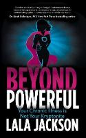 Beyond Powerful: Your Chronic Illness...