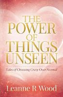 The Power of Things Unseen: Tales of...