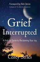 Grief Interrupted: A Holistic Guide ...